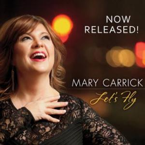 Let's Fly: Mary Carrick's voice is reminiscent of great torch singers from the past